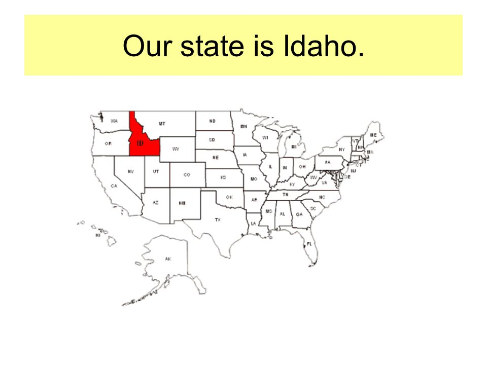 Our state is Idaho.
