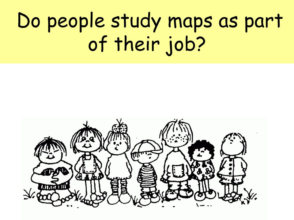 Do people study maps as part of their job