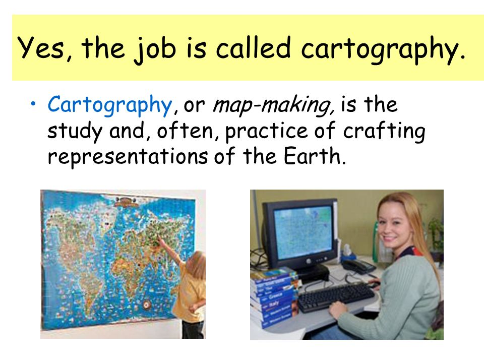 Yes, the job is called cartography.