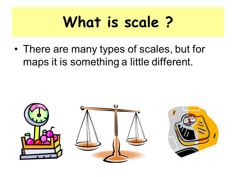 What is scale There are many types of scales, but for maps it is something a little different.