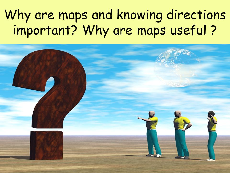 Why are maps and knowing directions important Why are maps useful