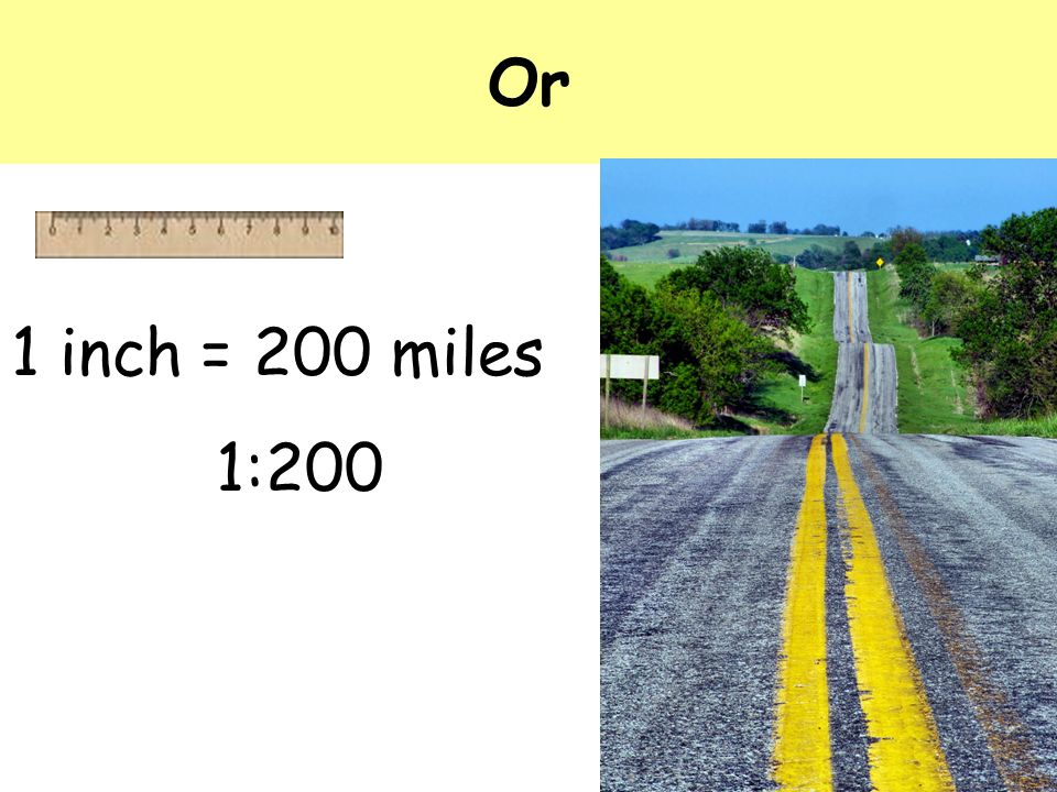 Or 1 inch = 200 miles 1:200
