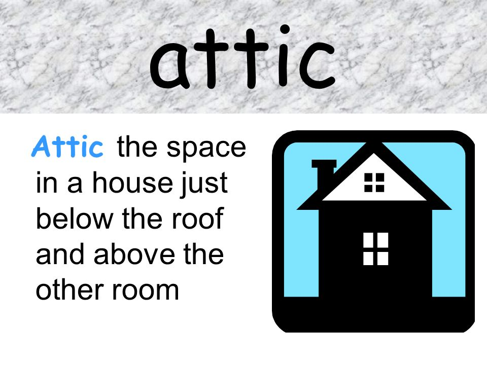 attic Attic the space in a house just below the roof and above the other room