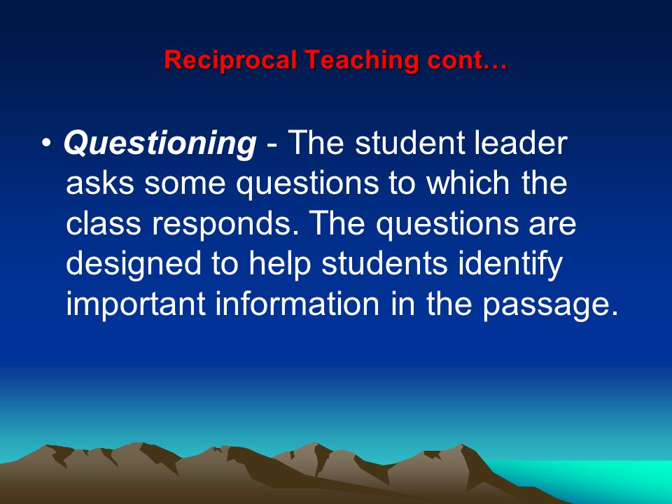 Reciprocal Teaching cont…