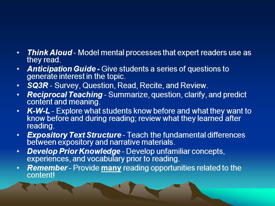 Think Aloud - Model mental processes that expert readers use as they read.