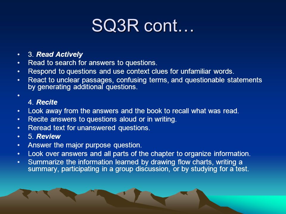 SQ3R cont… 3. Read Actively Read to search for answers to questions.