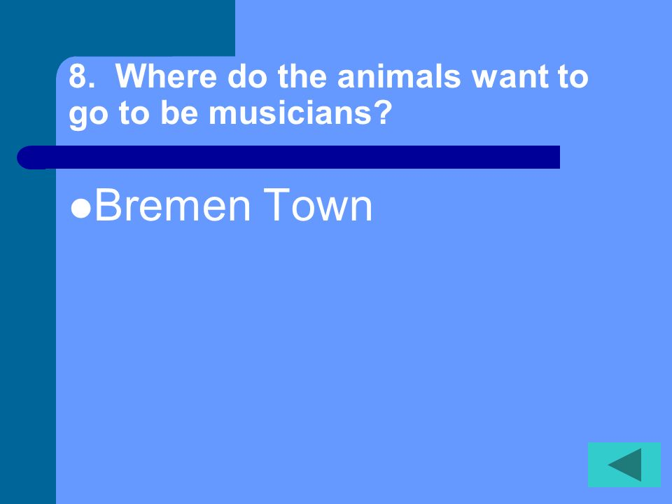 8. Where do the animals want to go to be musicians
