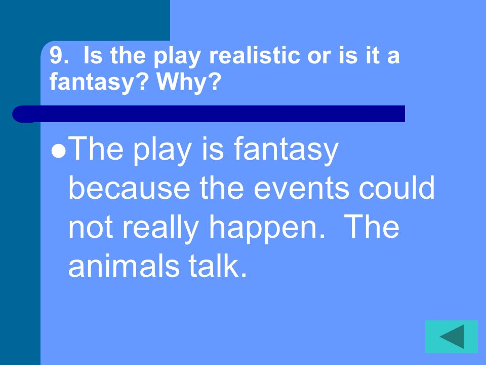9. Is the play realistic or is it a fantasy Why