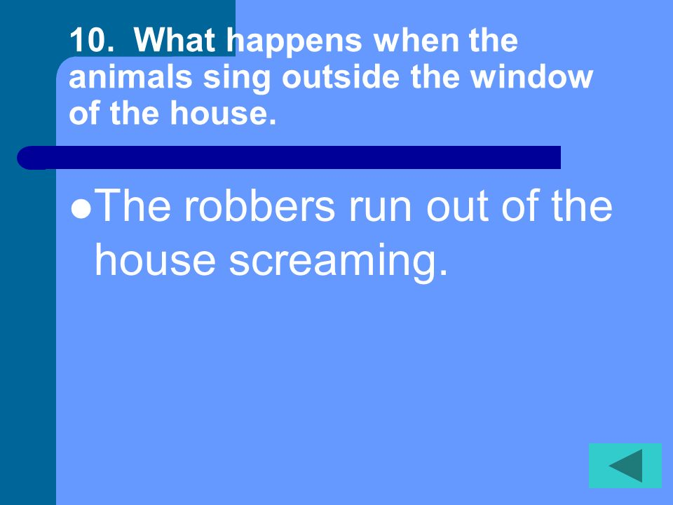 The robbers run out of the house screaming.