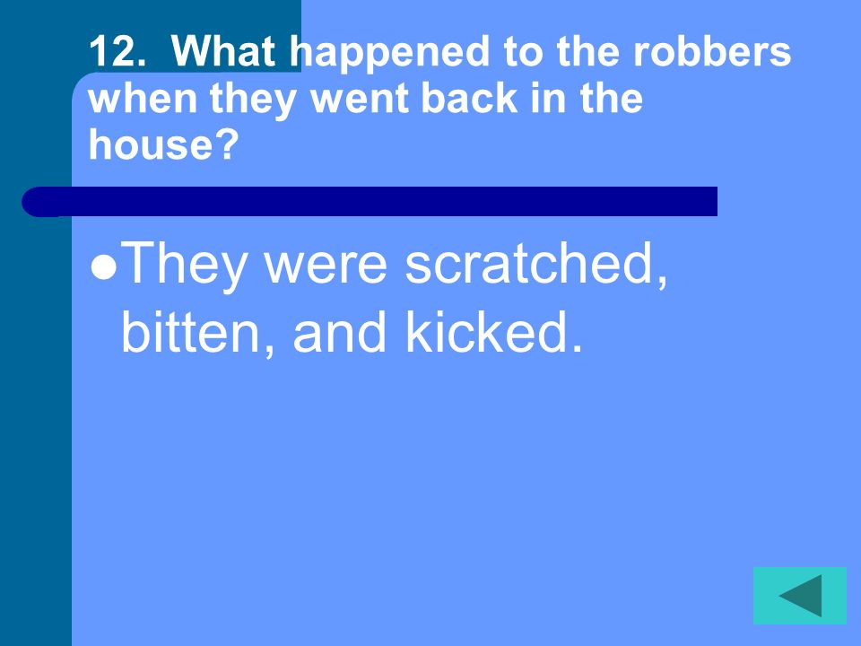 12. What happened to the robbers when they went back in the house