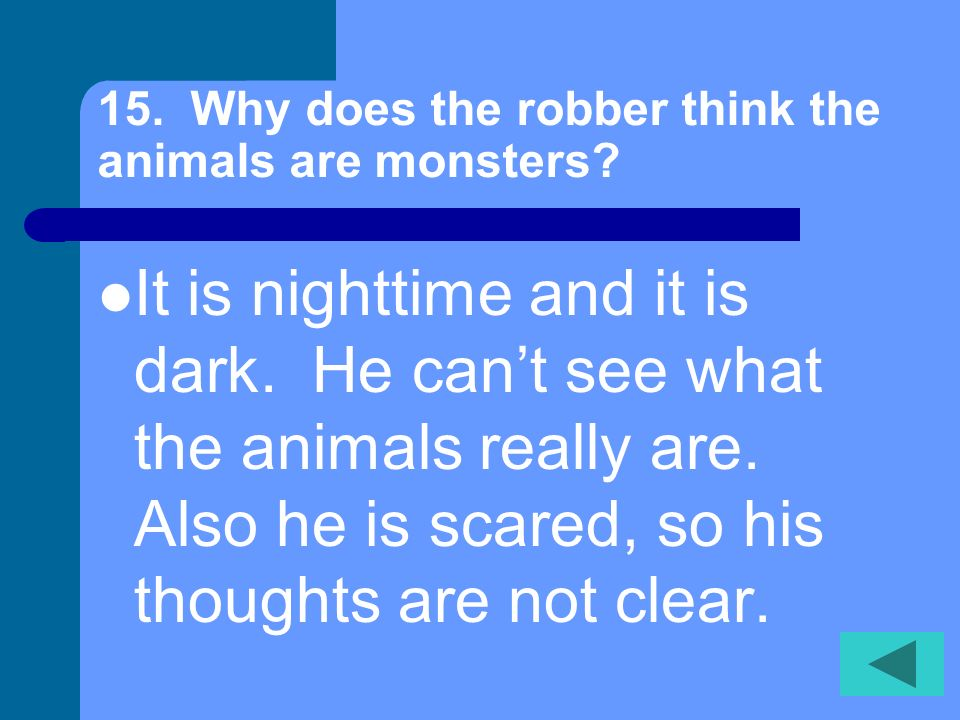 15. Why does the robber think the animals are monsters