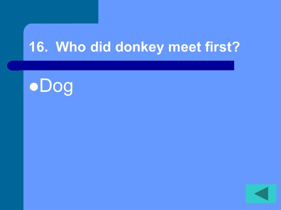 16. Who did donkey meet first