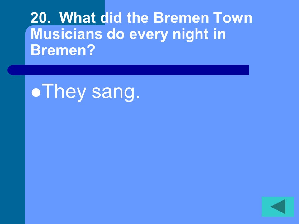 20. What did the Bremen Town Musicians do every night in Bremen