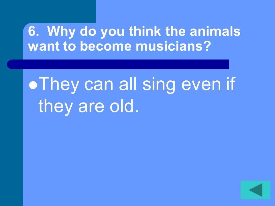6. Why do you think the animals want to become musicians