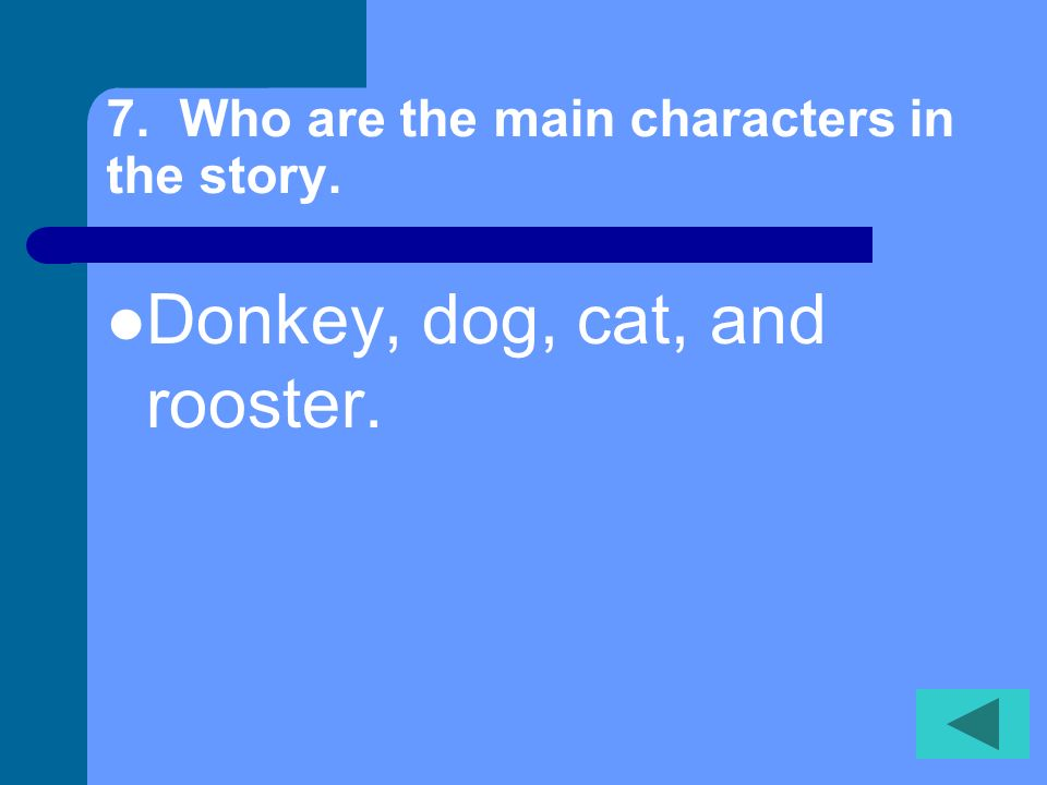 7. Who are the main characters in the story.