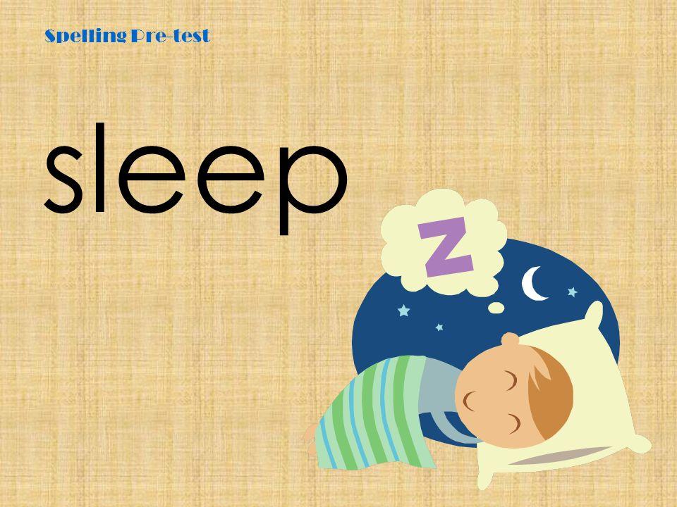 Spelling Pre-test sleep