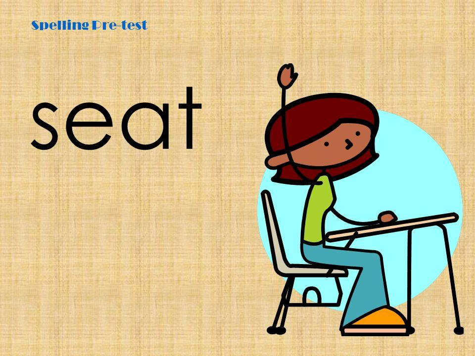 Spelling Pre-test seat