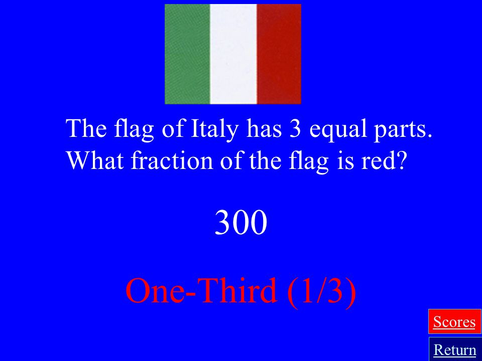300 One-Third (1/3) The flag of Italy has 3 equal parts.