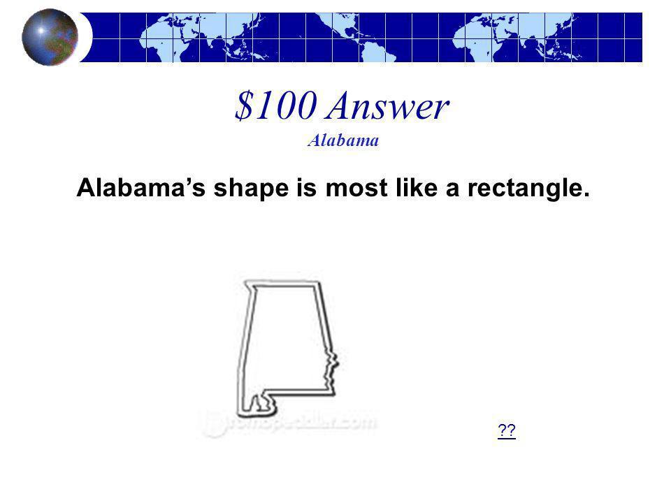 Alabama's shape is most like a rectangle.