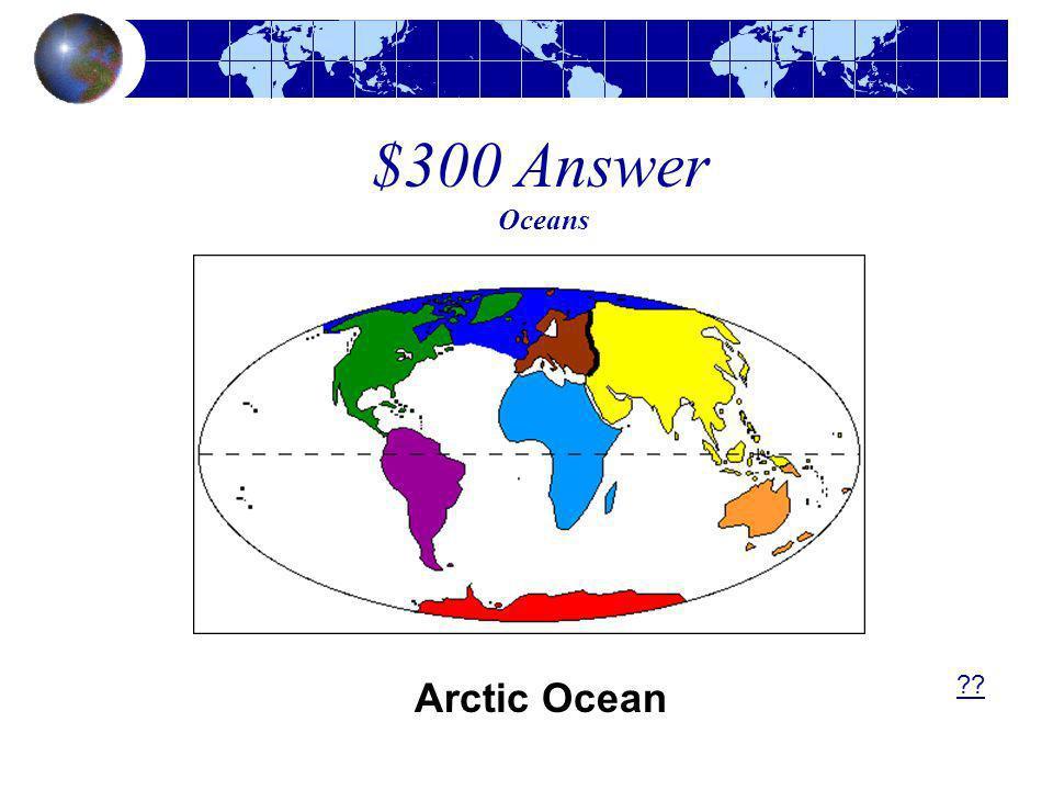 $300 Answer Oceans Arctic Ocean