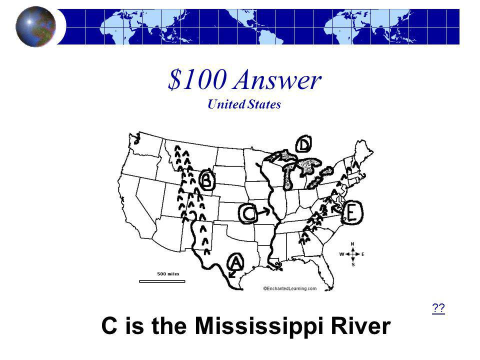 $100 Answer United States C is the Mississippi River