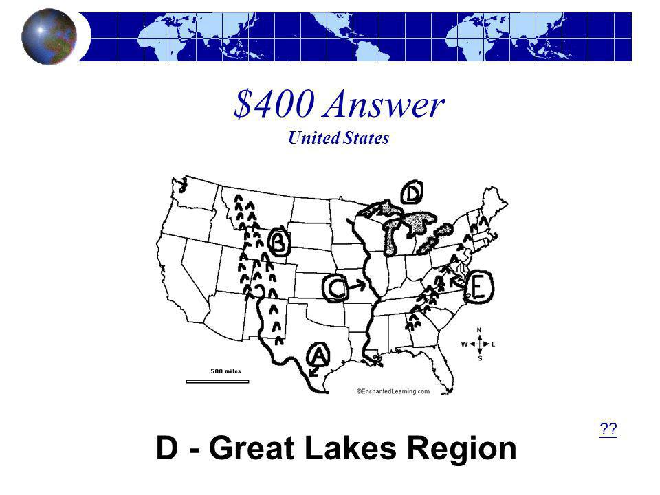 $400 Answer United States D - Great Lakes Region