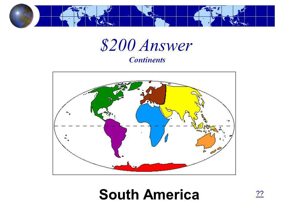 $200 Answer Continents South America