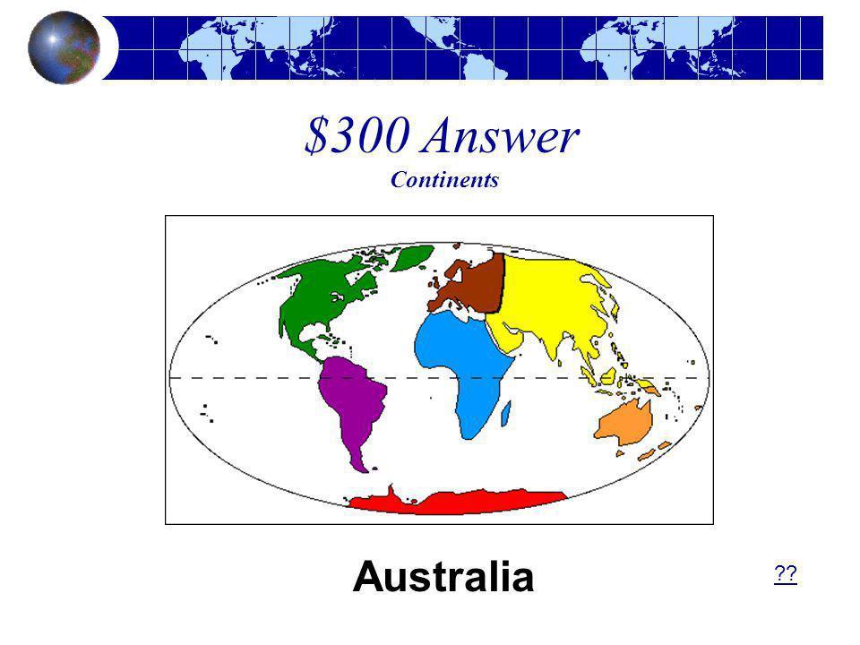 $300 Answer Continents Australia