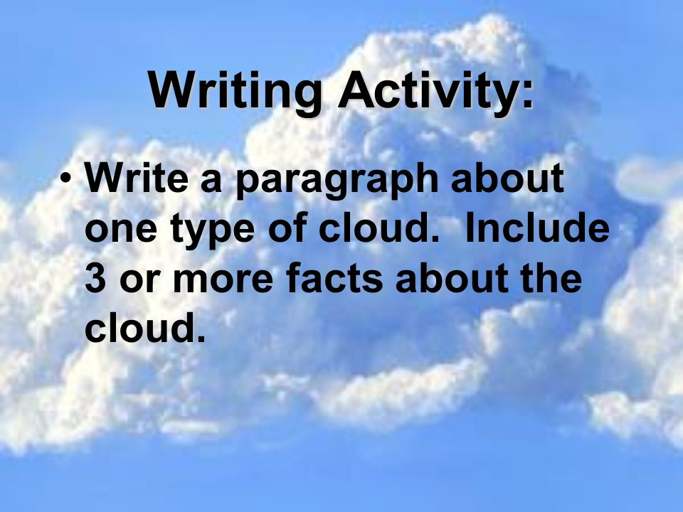 Writing Activity: Write a paragraph about one type of cloud.