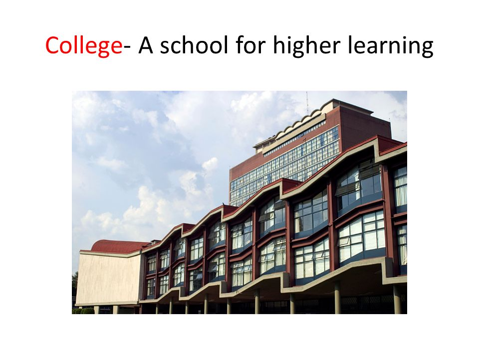 College- A school for higher learning