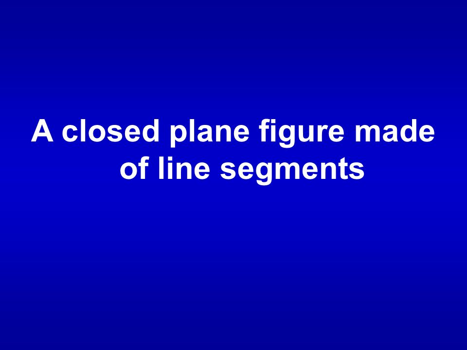 A closed plane figure made of line segments