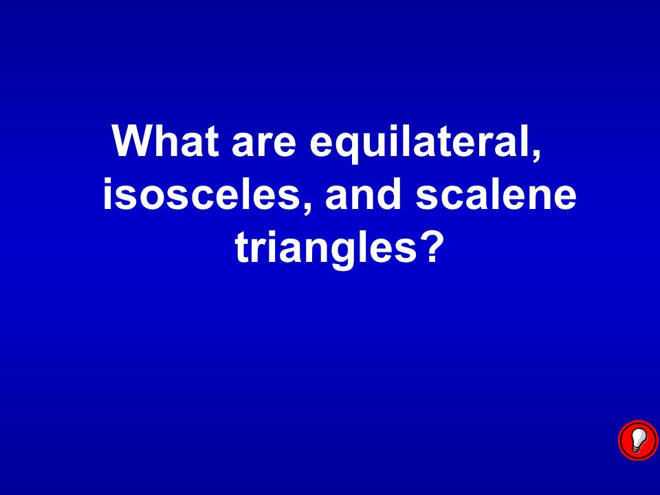 What are equilateral, isosceles, and scalene triangles