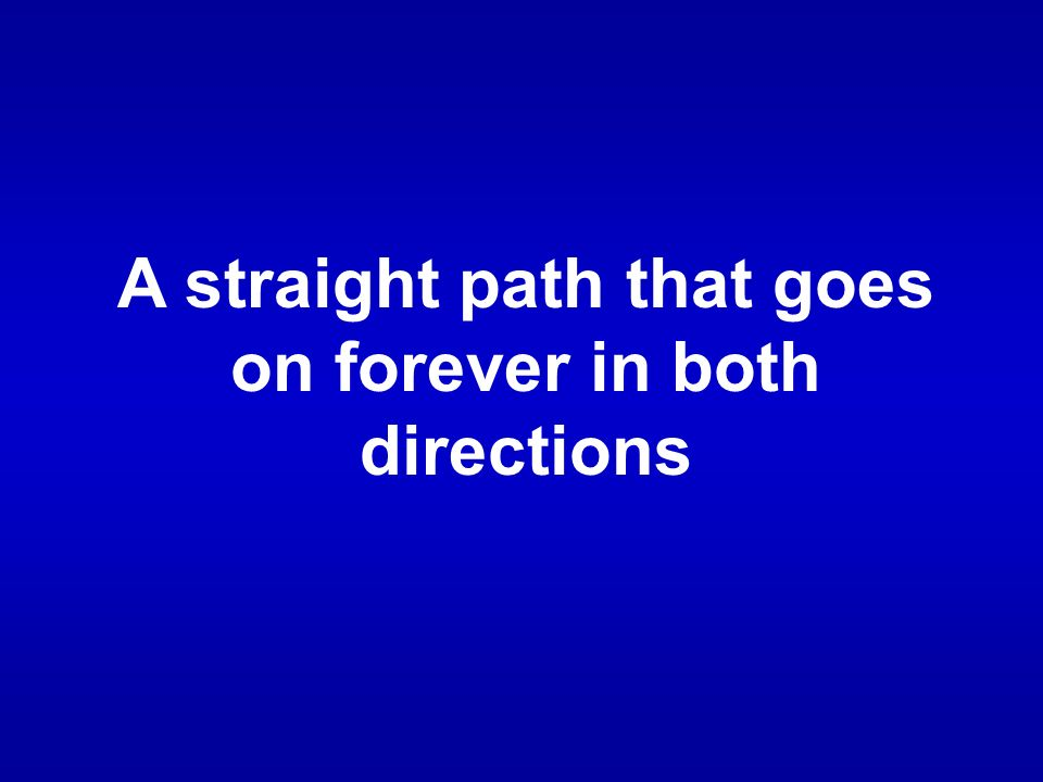 A straight path that goes on forever in both directions