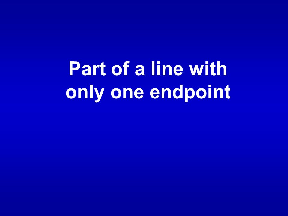 Part of a line with only one endpoint