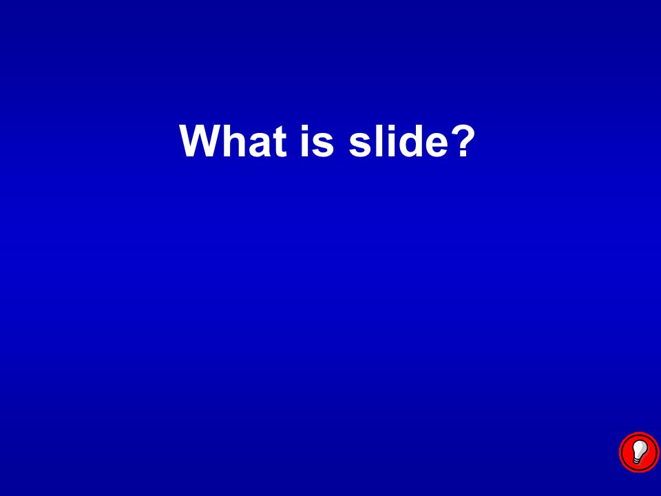 What is slide