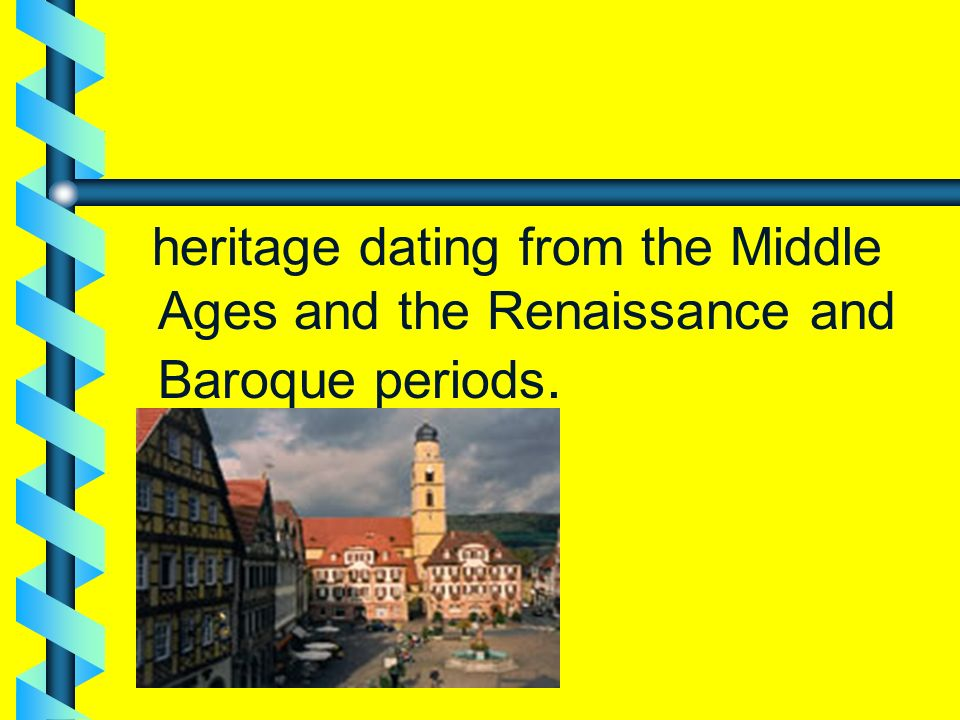 heritage dating from the Middle Ages and the Renaissance and Baroque periods.