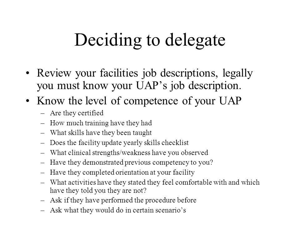 Deciding to delegateReview your facilities job descriptions, legally you must know your UAP's job description.