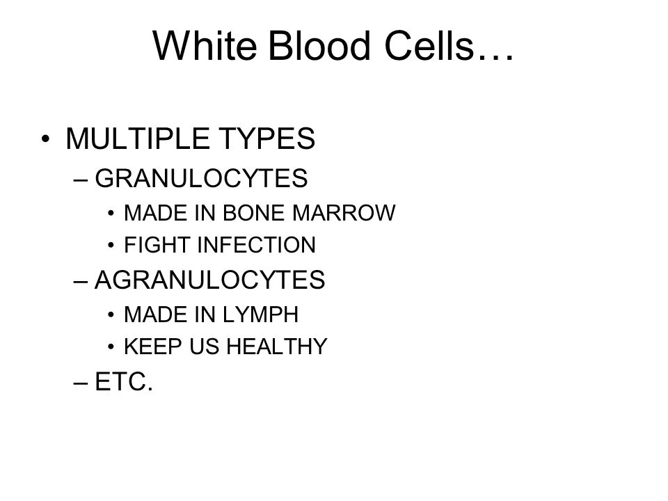 White Blood Cells… MULTIPLE TYPES GRANULOCYTES AGRANULOCYTES ETC.