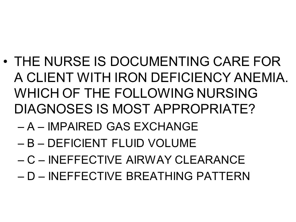 THE NURSE IS DOCUMENTING CARE FOR A CLIENT WITH IRON DEFICIENCY ANEMIA