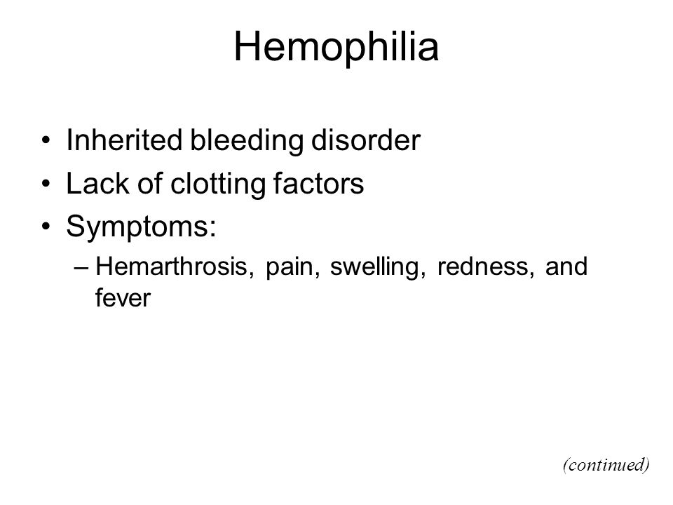 Hemophilia Inherited bleeding disorder Lack of clotting factors