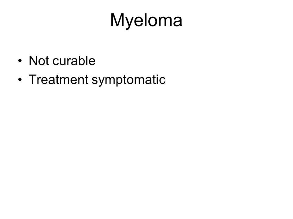 Myeloma Not curable Treatment symptomatic
