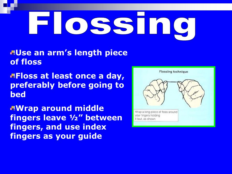 Flossing Use an arm's length piece of floss