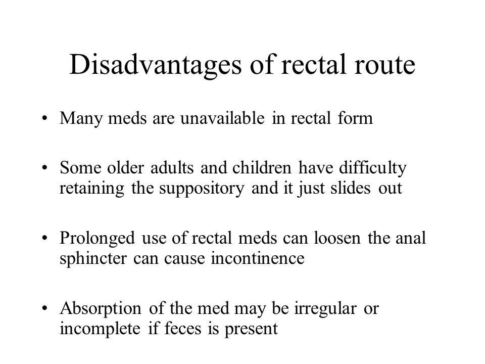 Disadvantages of rectal route