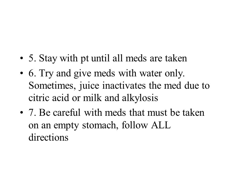 5. Stay with pt until all meds are taken