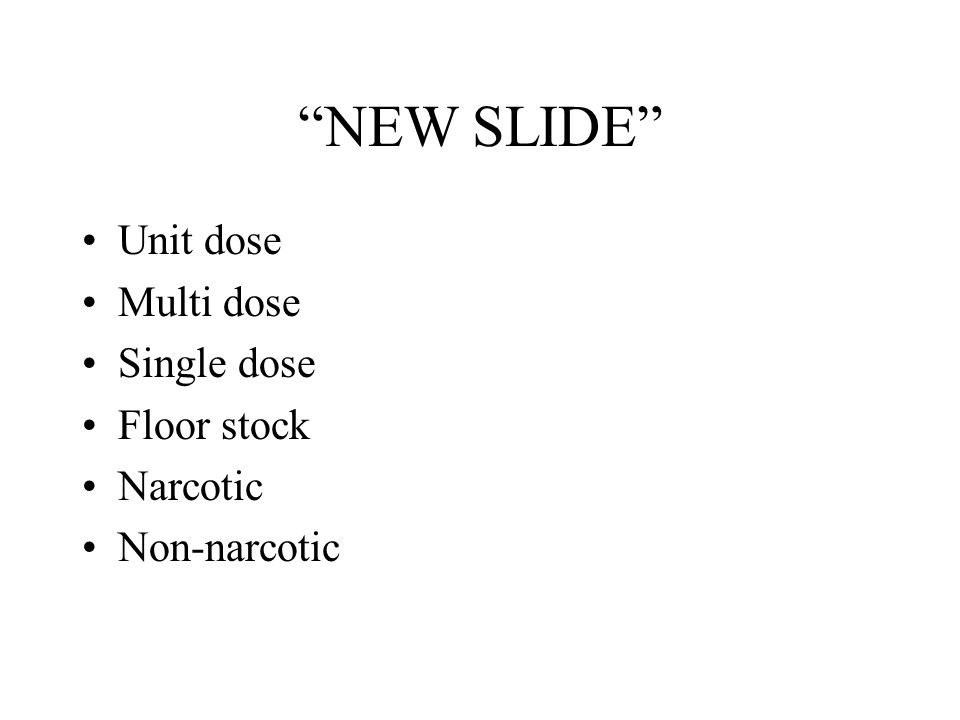 NEW SLIDE Unit dose Multi dose Single dose Floor stock Narcotic