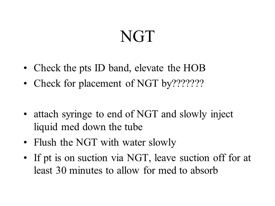 NGT Check the pts ID band, elevate the HOB