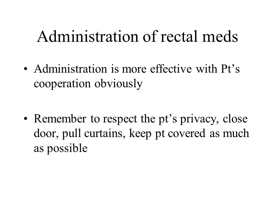 Administration of rectal meds