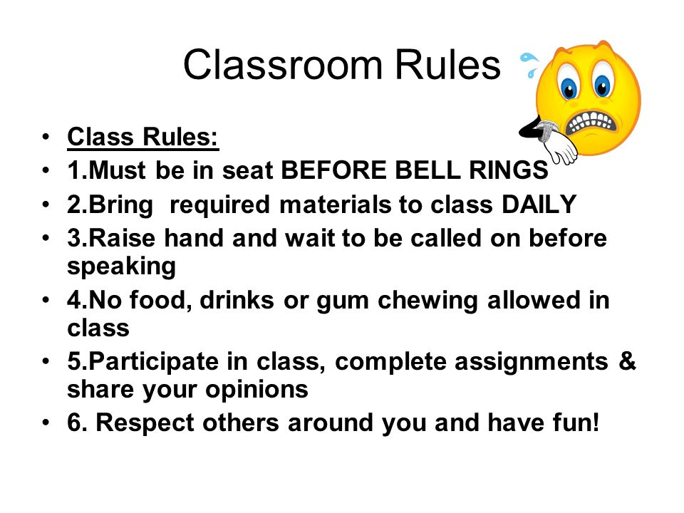 Classroom Rules Class Rules: 1.Must be in seat BEFORE BELL RINGS