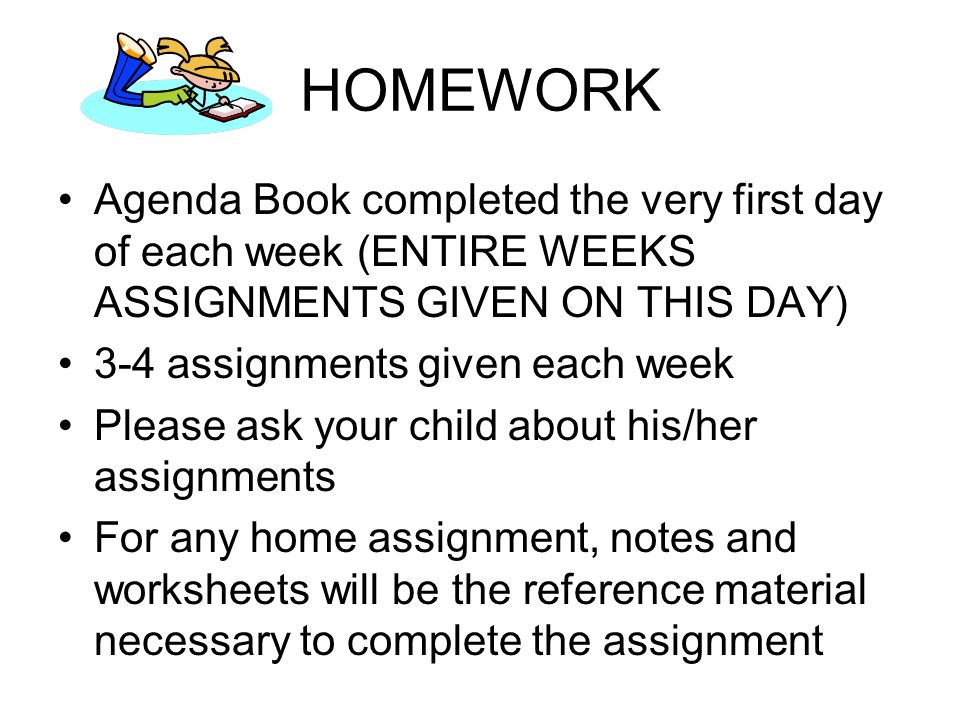 HOMEWORK Agenda Book completed the very first day of each week (ENTIRE WEEKS ASSIGNMENTS GIVEN ON THIS DAY)