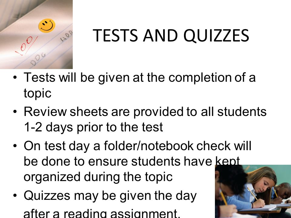 TESTS AND QUIZZES Tests will be given at the completion of a topic
